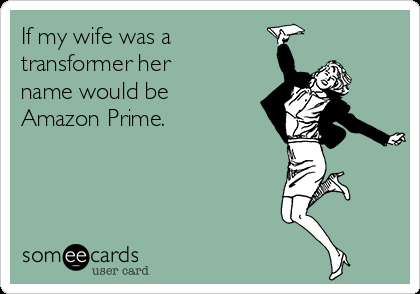 if-my-wife-was-a-transformer-her-name-would-be-amazon-prime-c6296-2